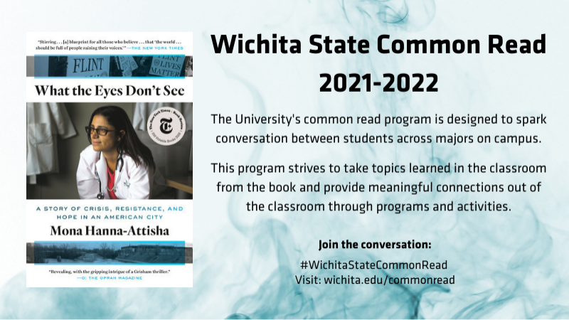 Wichita State Common Read 2021-2022 The University's common read program is designed to spark conversation between students across majors on campus. This program strives to take topics learned in the classroom from the book and provide meaningful connections out of the classroom through programs and activities. Join the conversation: #WichitaStateCommonRead Visit: wichita.edu/commonread