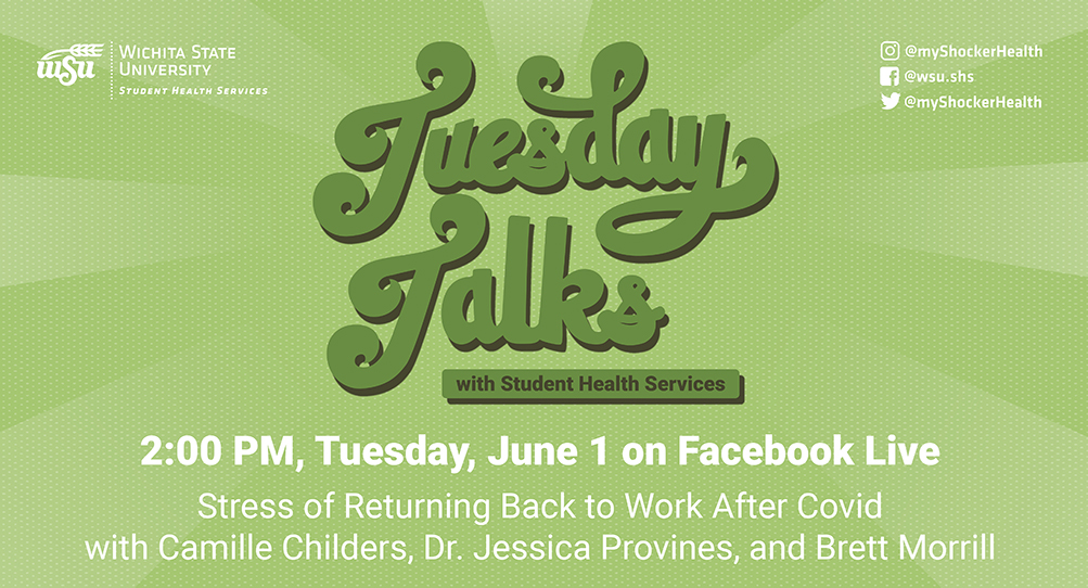 Green and white background with text: Tuesday Talks with Student Health Services 2:00 PM, Tuesday, June 1 on Facebook Live, Stress of Returning Back to Work After Covid with Camille Childers, Dr. Jessica Provines, and Brett Morrill
