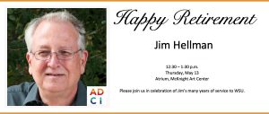 Please join Wichita State University Art, Design, Creative and Industries (ADCI) for a retirement reception for Jim Hellman, an associate professor, is scheduled from 12:30 p.m. to 1:30 p.m. May 13 at the McKnight Art Center atrium.