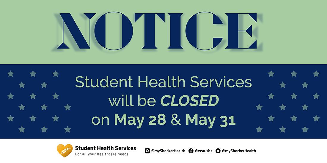 Notice: SHS will be closed May 28 and May 31
