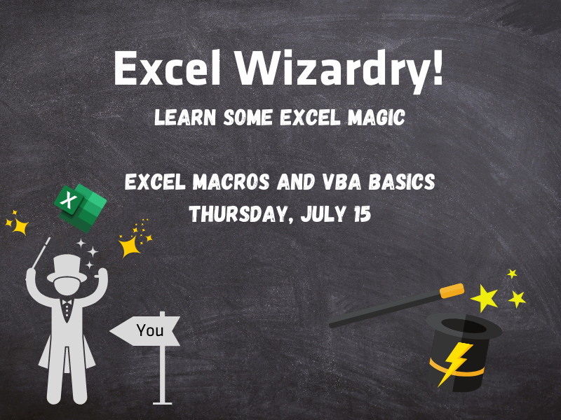 Excel Wizardry! Learn some Excel Magic. Excel Macros and VBA Basics: Thursday, July 15.