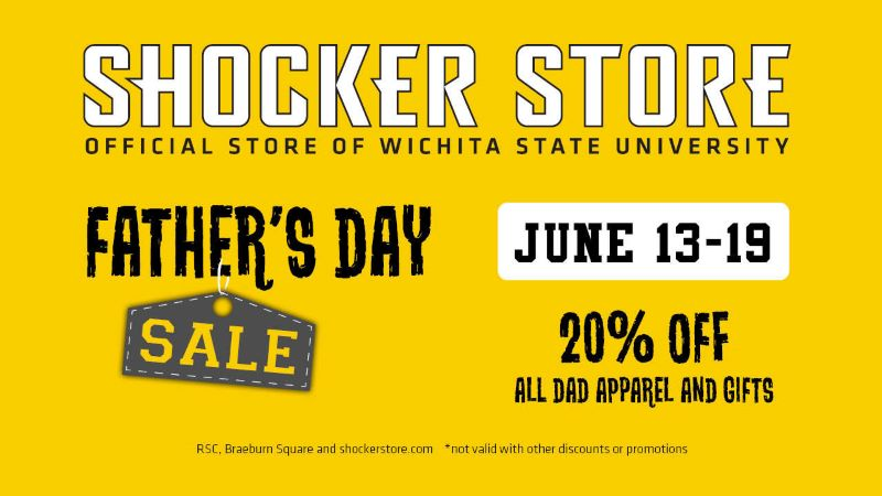 Shocker Store Official Store of Wichita State University | Father's Day Sale | June 13-19 | 20% off all Dad Apparel and Gifts | RSC and Braeburn Square, and shockerstore.com | Not valid with other discounts.