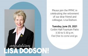 Please join us to celebrate Lisa Dodson's retirement on Tuesday, June 29, 2021 from 3:30-5:00 p.m. at the Corbin Hall Fountain Patio. Feel free to come and go.