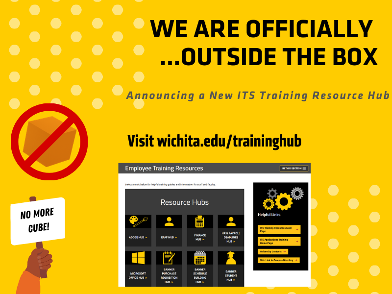 We are officially outside the box: announcing a new ITS Training Resource Hub. Visit wichita.edu/traininghub