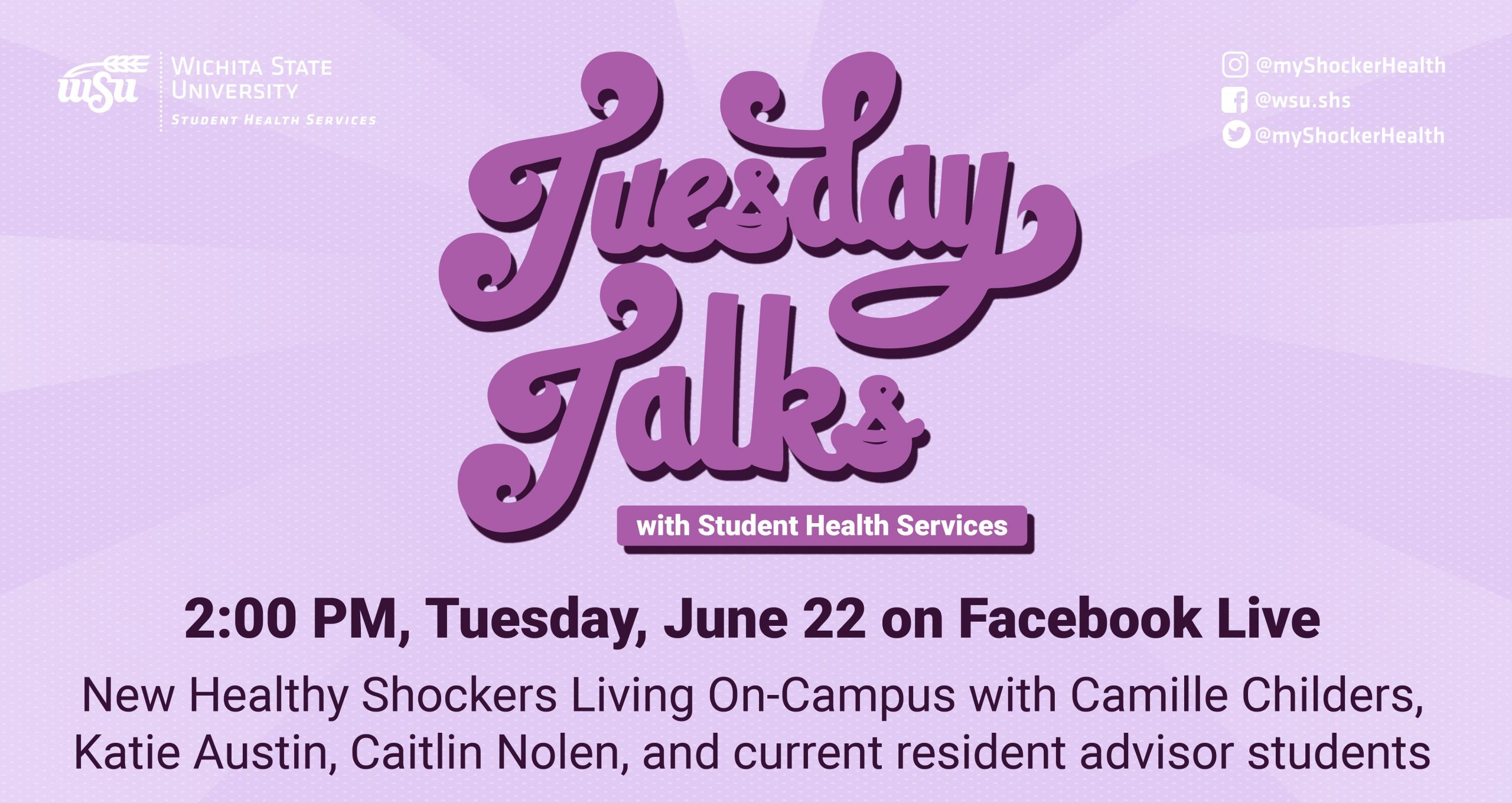 Purple background with text: Tuesday Talks with Student Health Services, Tuesday June 22, New Healthy Shockers Living On-Campus with Camille Childers, Katie Austin, Caitlin Nolen, and current resident advisor students.
