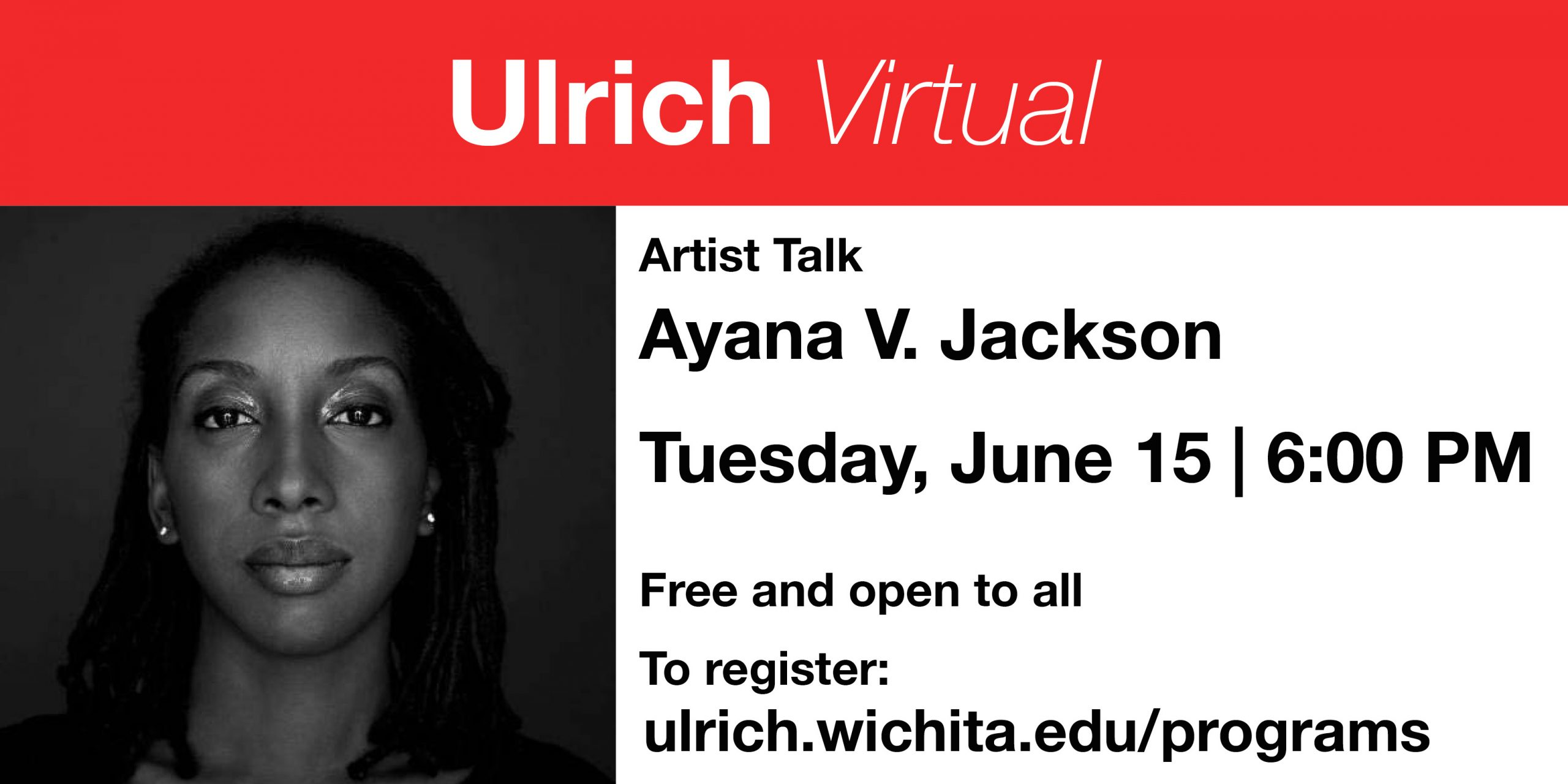 Ulrich Virtual. Artist Talk. Ayana V. Jackson. Tuesday, June 15th. 6 p.m. Free and open to all. To register: ulrich.wichita.edu/programs