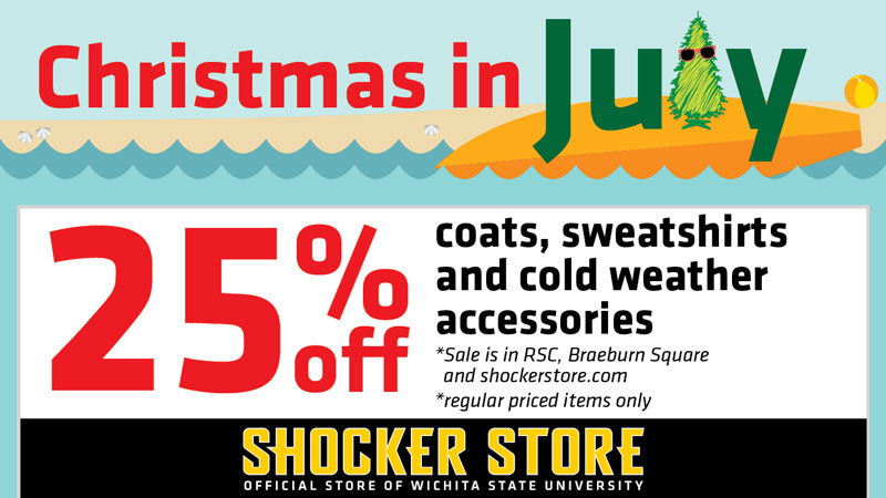 Christmas in July. 25% off coats, sweatshirts and cold weather accessories. Sale is in RSC, Braeburn Square and shockerstore.com. Regular priced items only. Shocker Store. Official Store of Wichita State University