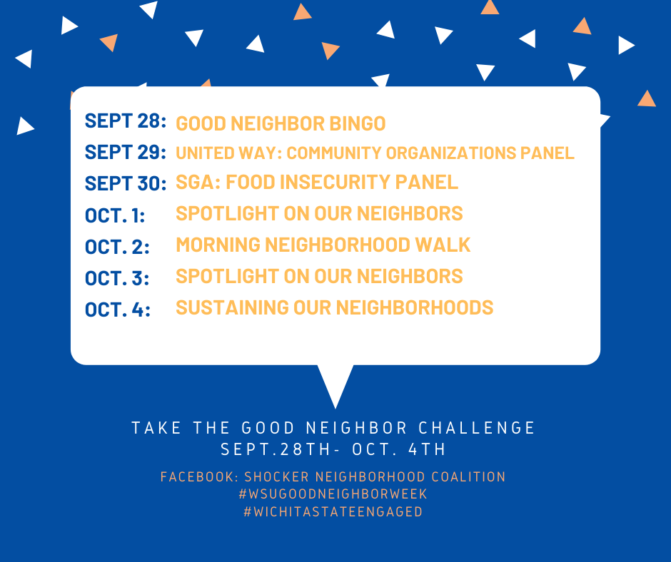 A list of the events happening the week of Sept. 28- October 4th. Sept.28th: Good Neighbor BINGO Sept. 29th: United Way: Community Organizations panel Sept.30th: SGA: Food Insecurity Panel Oct. 1: Spotlight on our neighbors Oct.2: Morning Neighborhood Walk Oct 3: Spotlight on our neighbors Oct 4: sustaining our neighborhoods.
