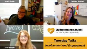 Pictures of Randi Beggs, Heather Stafford, and Abbi Whisler with text: Student Health Services, For all your healthcare needs, Tuesday Talks, Involvement and Engagement