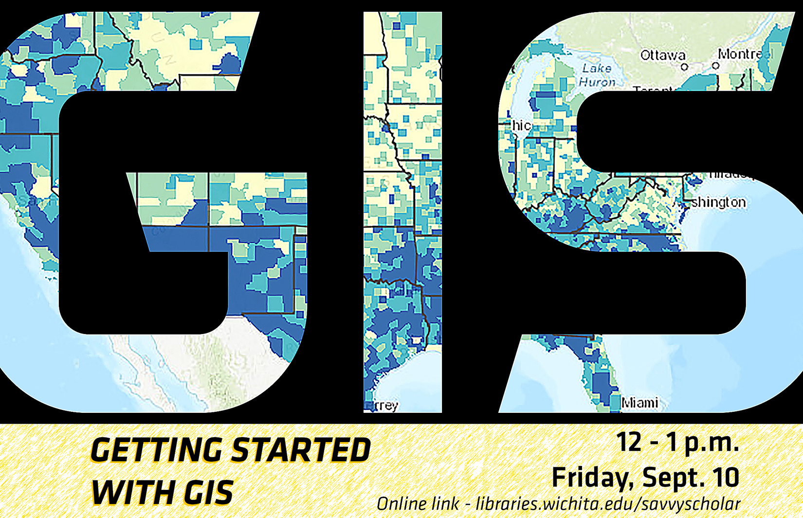 Getting Started with GIS - 12 - 1 p.m. Friday, Sept. 10 - libraries.wichita.edu/savvyscholar.