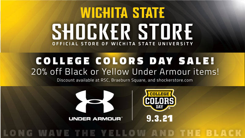 Image Alt Text Wichita State. Shocker Store. Official Store of Wichita State University. College Colors Day Sale! 20% off black or yellow Under Armour items! Discount available at RSC, Braeburn Square and shockerstore.com. Under Armour logo. College Colors Day logo. 9.3.21. Long wave the yellow and the black.
