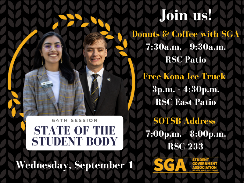 Join us! / 64th Session / State of the Student Body Address / September 1Donuts & Coffee with SGA 7:30a.m. ⎯ 9:30a.m. RSC Patio / Free Kona Ice Truck 3p.m. - 4:30p.m. RSC East Patio / SOTSB Address 7:30a.m. ⎯ 9:30a.m. RSC 233