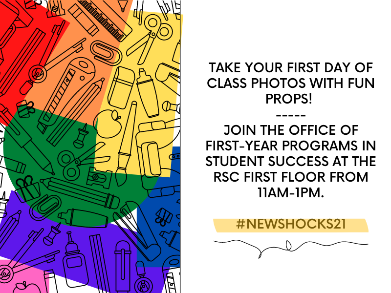 """Graphic featuring text """"Take your first day of class photos with fun props! Join the Office of First Year Programs in Student Success at the RSC first floor from 11AM-1PM. #NEWSHOCKS21."""""""