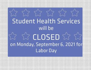 Student Health Services will be CLOSED on Monday, September 6, 2021 for Labor Day.