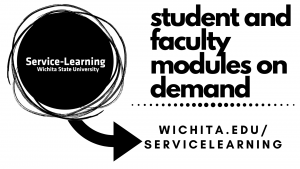 Image with black and white circle and arrow. Inside circle text- Service-Learning Wichita State University. Arrow below circle points to text- Student and Faculty Modules On Demand. Website- wichita.edu/servicelearning