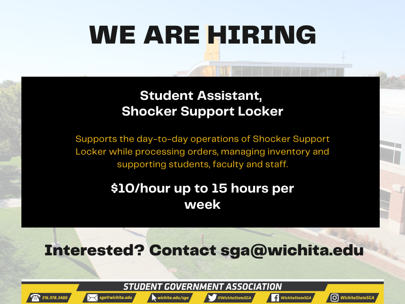 """Graphic featuring text """"WE ARE HIRING. Student Assistant, Shocker Support Locker. Supports the day-to-day operations of Shocker Support Locker while processing orders, managing inventory and supporting students, faculty and staff..$10/hour up to 15 hours per week. Interested? Contact sga@wichita.edu."""""""