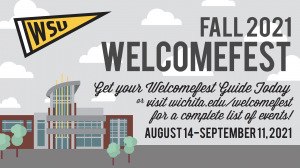 Fall 2021 Welcomefest - Get your Welcomefest Guide Today or visit wichita.edu/welcomefest for a complete list of events! August 14-September 11, 2021.