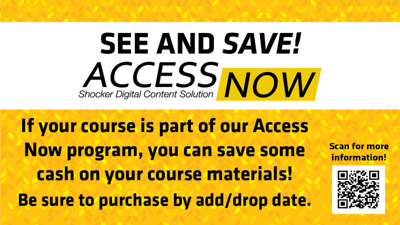 See and Save! Access Now Shocker Digital Content Solution. If your course is part of our Access Now program, you can save some cash on your course materials. Be sure to purchase by add/drop date.