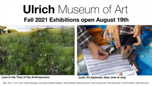 """Ulrich Museum of Art. Fall 2021 Exhibitions. """"Love in the Time of the Anthropocene"""" and """"Look, it's daybreak, dear, time to sing"""""""
