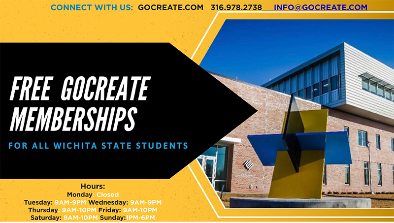 Graphic featuring image of GoCreate and text 'Connect with us: GoCreate.com-316-978-3738-Free GoCreate Memberships for all Wichita State Students. Hours Closed Monday 9 a.m.-10 p.m. Tuesday-Saturday 1 p.m.-6 p.m.'