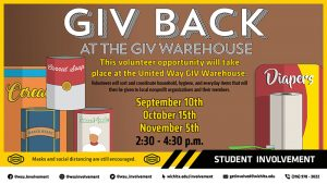 GIV Back at the GIV Warehouse. This volunteer opportunity will take place at the United Way GIV Warehouse. Volunteers will sort and coordinate household, hygiene, and everyday items that will then be given to local nonprofit organizations and their members. The dates for this event are September 10th, October 15th, and November 5th from 2:30-4:30pm.