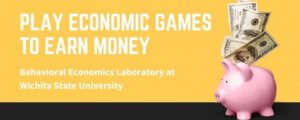 Graphic featuring text 'Earn Real Money by Playing Behavioral Economic Games. Behavioral Economics Laboratory at Wichita State University.'