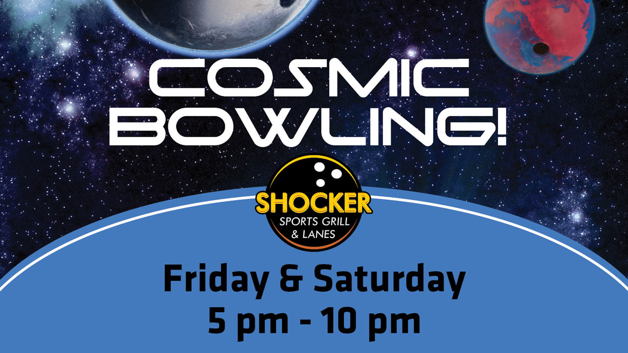 Cosmic Bowling! Shocker Sports Grill & Lanes. Friday and Saturday 5-10 p.m.