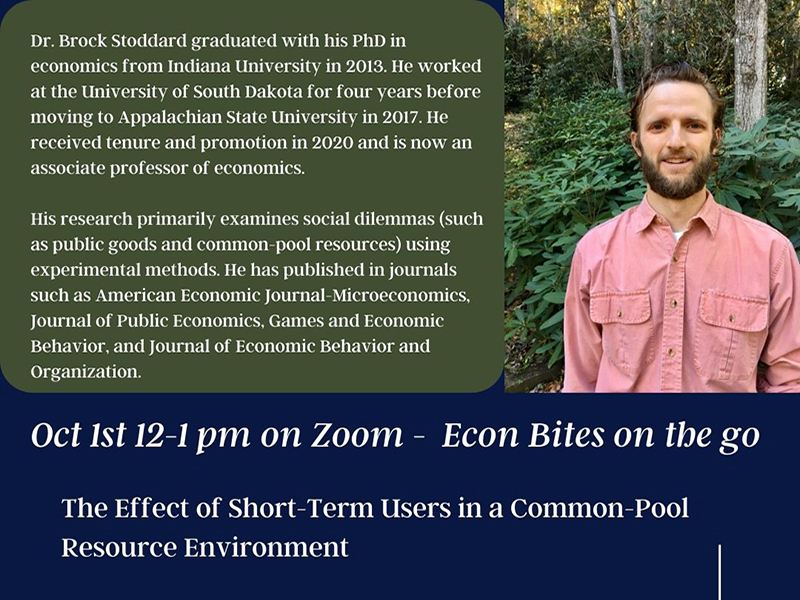 Dr. Brock Stoddard graduated with his PhD ineconomics from Indiana University in 2013. He worked at the University of South Dakota for four years before moving to Appalachian State University in 2017. He received tenure and promotion in 2020 and is now an associate professor of economics. His research primarily examines social dilemmas (such as public goods and common-pool resources) using experimental methods. He has published in journals such as American Economic Journal-Microeconomics, Journal of Public Economics, Games and Economic Behavior, and Journal of Economic Behavior and Organization