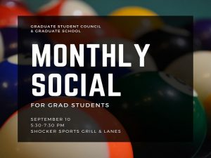 Graphic featuring text 'Graduate Student Council & Graduate School Monthly Social for Grad Students on September 10 from 5:30-7:30 p.m. at Shocker Sports Grill & Lanes.'