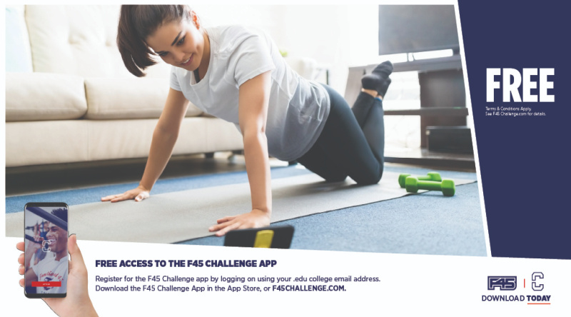 FREE Terms & Conditions Apply. See F45 Challenge.com for details. FREE ACCESS TO THE F45 CHALLENGE APP. Regtister for the F45 Challenge app by logging on using your .edu college email address. Download the F45 Challenge App in the App Store, or F45CHALLEGE.COM. DOWNLOAD TODAY