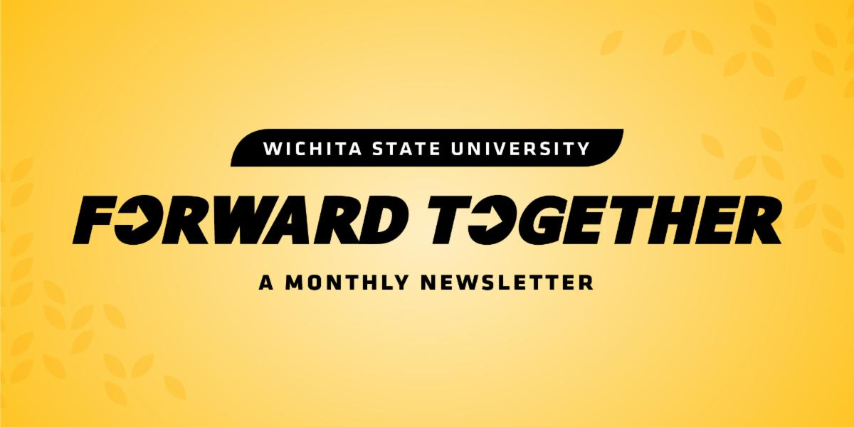 Wichita State University: Forward Together — a monthly newsletter