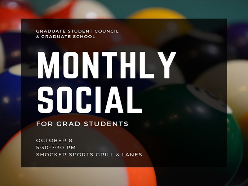 Graduate Student Council & Graduate School Monthly Social for grad students October 8 5:30-7:30 PM Shocker Sports Grill & Lanes
