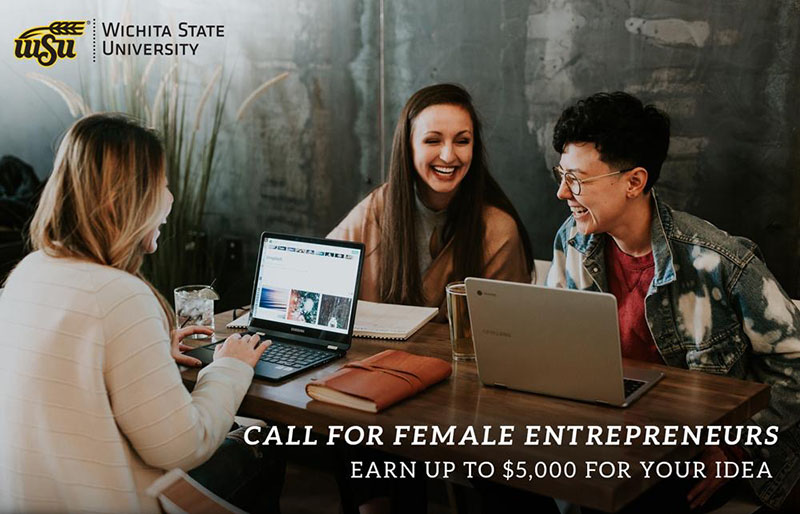 Photo of three Wichita State University Students featuring text 'Wichita State University. Call for female entrepreneurs. Earn up to $5,000 for your idea.'