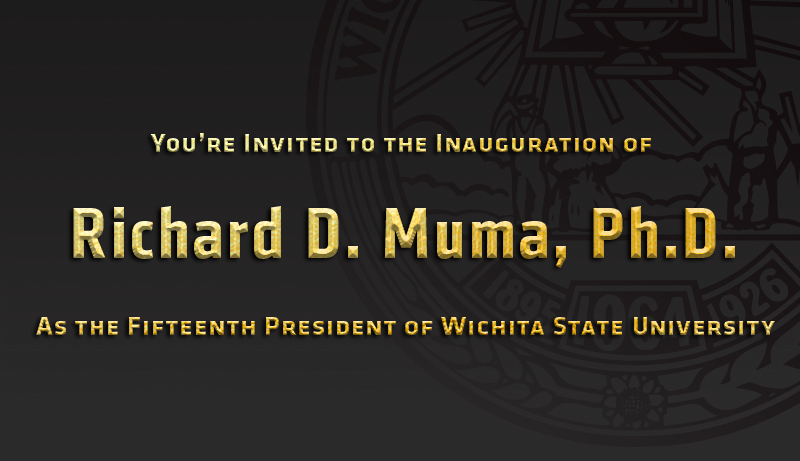 Graphic featuring text 'You're invited to the inauguration of Richard D. Muma, Ph.D. as the fifteench president of Wichita State University.'