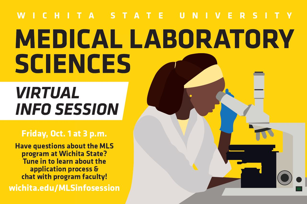 Wichita State University Medical Laboratory Sciences Virtual Info Session Friday, Oct. 1 at 3 p.m. Have questions about the MLS program at Wichita State? Tune it to learn about the application process & chat with program faculty! wichita.edu/MLSinfosession.