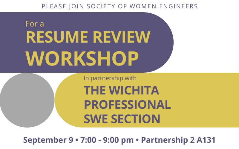 Graphic featuring text 'Please join society of women engineers for a resume review workshop in partnership with the Wichita Professional SWE Section. September 9, 7:00-9:00 pm, Partnership 2 A131.'