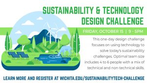 Promotional flyer for the Sustainability & Tech Challenge that says, SUSTAINABILITY & TECHNOLOGY DESIGN CHALLENGE This one-day design challenge focuses on using technology to solve today's sustainability challenges. Optimal team size includes 4 to 6 people with a mix of technical and non-technical skills. Friday, October 15 | 9 - 5pm.