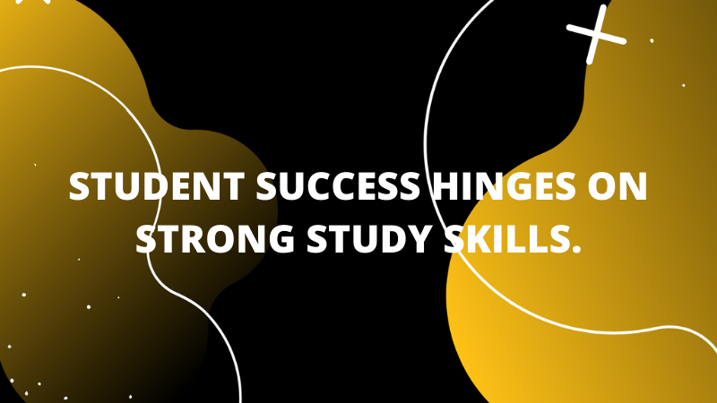Graphic featuring text 'Student success hinges on strong study skills. '