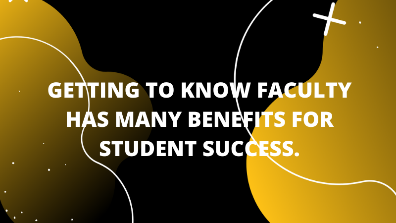 Graphic featuring text, 'Getting to know faculty has many benefits for student success.'