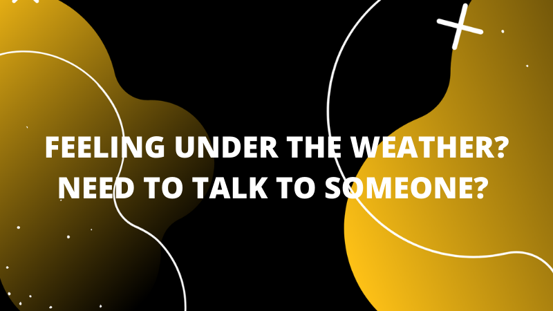 Graphic featuring text 'Feeling under the weather? Need someone to talk to?'