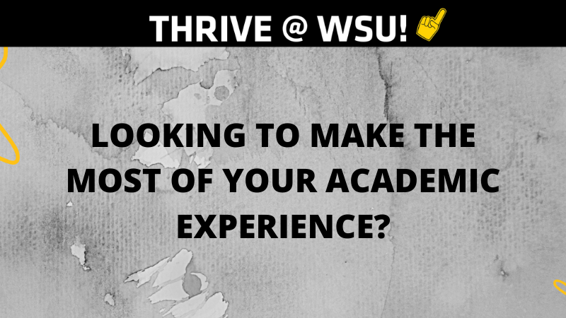 Thrive @ WSU. Looking to make the most of your academic experience?