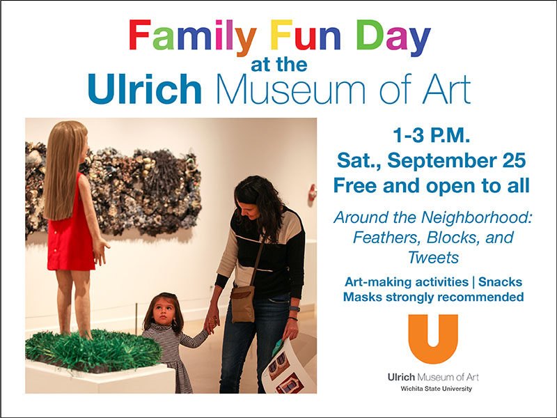 """Family Fun Day at the Ulrich Museum of Art. 1-3 P.M. Saturday, September 25. Free and open to all. """"Around the Neighborhood: Feathers, Blocks, and Tweets."""" Hands-on art-making activities, snacks, masks strongly recommended."""