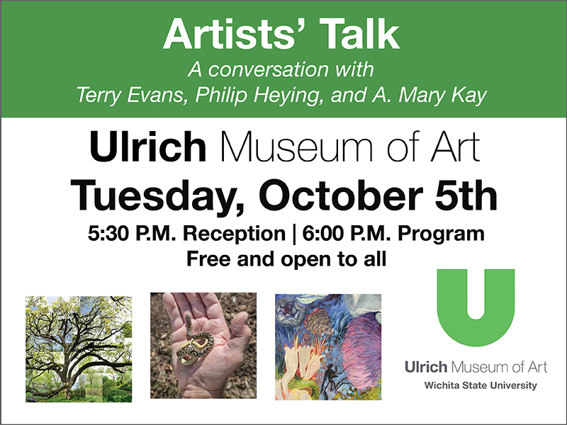 Artists' Talk. A Conversation with Terry Evans, Philip Heying, and A. Mary Kay. Ulrich Museum of Art. Tuesday, October 5th. 5:30 P.M. Reception, 6:00 P.M. Program. Free and open to all.