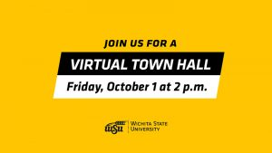 Graphic featuring text 'Join us for a virtual Town Hall Friday, October 1 at 2 p.m.-Wichita State University.'