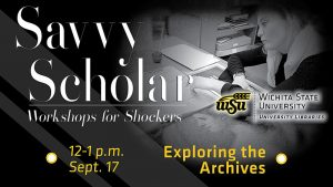 Graphic featuring text 'Savvy Scholar-Workshops for Shockers-12-1 p.m. Sept. 17-Exploring the Archives-Wichita State University Libraries.'