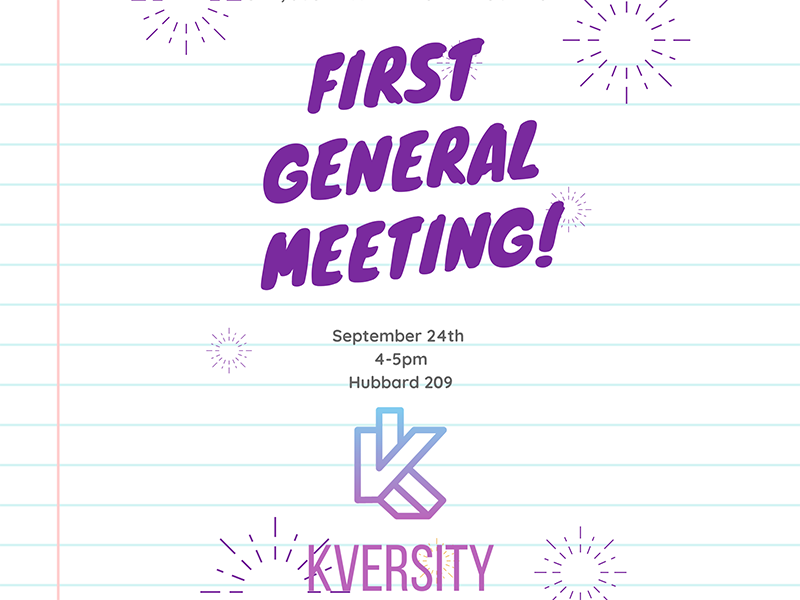 """Graphic featuring text, 'First General Meeting September 24th 4-5pm Hubbard 209"""" followed by KVersity logo.'"""