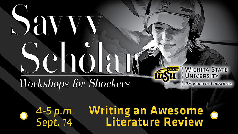 Graphic featuring text 'Savvy Scholar-Workshops for Shockers-4-5 p.m. Sept. 14-Writing an Awesome Literature Review. Wichita State University-University Libraries.'