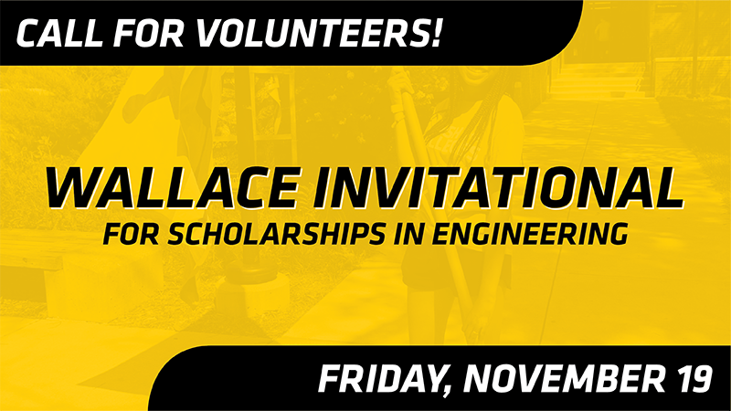 Call for Volunteers! Wallace Invitational for Scholarships in Engineering, Friday, November 19.