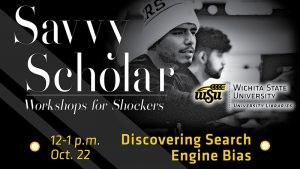 Students in classroom with text 'Savvy Scholar Workshops for Shockers. Discovering Search Engine Bias, 12-1 p.m. Oct. 22.'