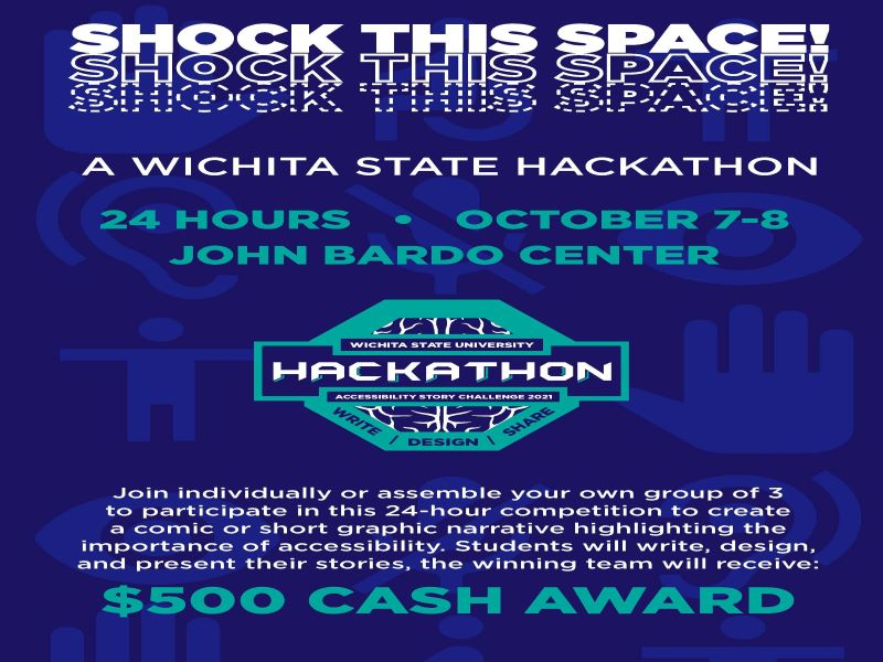 Shock This Space! A Wichita State Hackathon. 24 Hours - October 7-8 - John Bardo Center. Join individually or assemble your own group of 3 to participate in this 24-hour competition to create a comic or short graphic narrative highlighting the importance of accessibility. Students will write, design, and present their stories. The winning team will receive: $500 Cash Award.